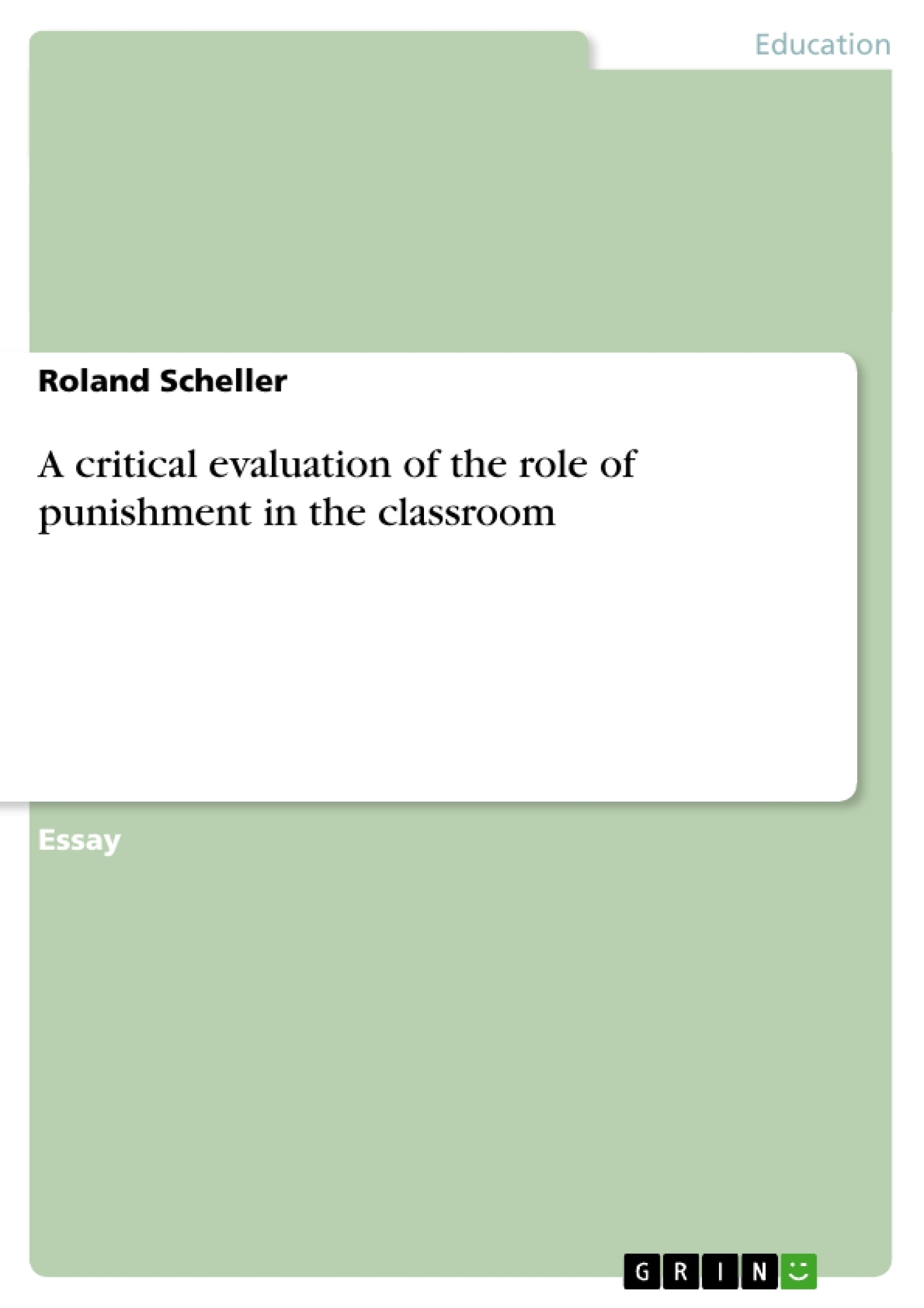 a critical evaluation of the role of punishment in the classroom a critical evaluation of the role of punishment in the classroom publish your master s thesis bachelor s thesis essay or term paper