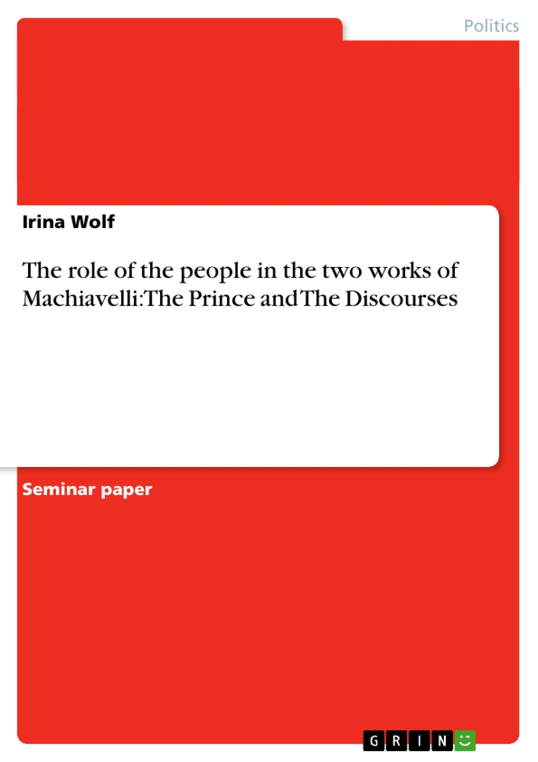 dissertation machiavelli the role of the people in the two works of machiavelli the prince grin publishing