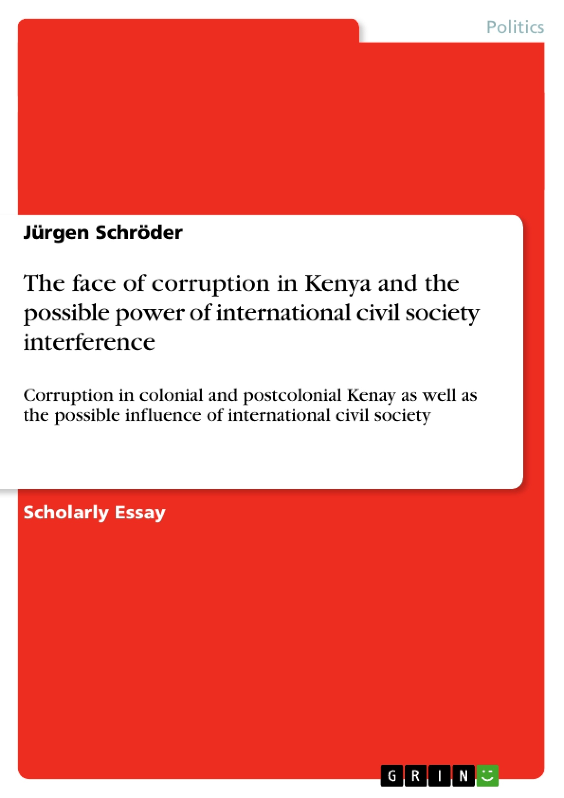corruption in kenya essay 30112011 tribalism in kenya is responsible for underdevelopment, corruption, the rigging of elections and violence what can its background tell us about the future.