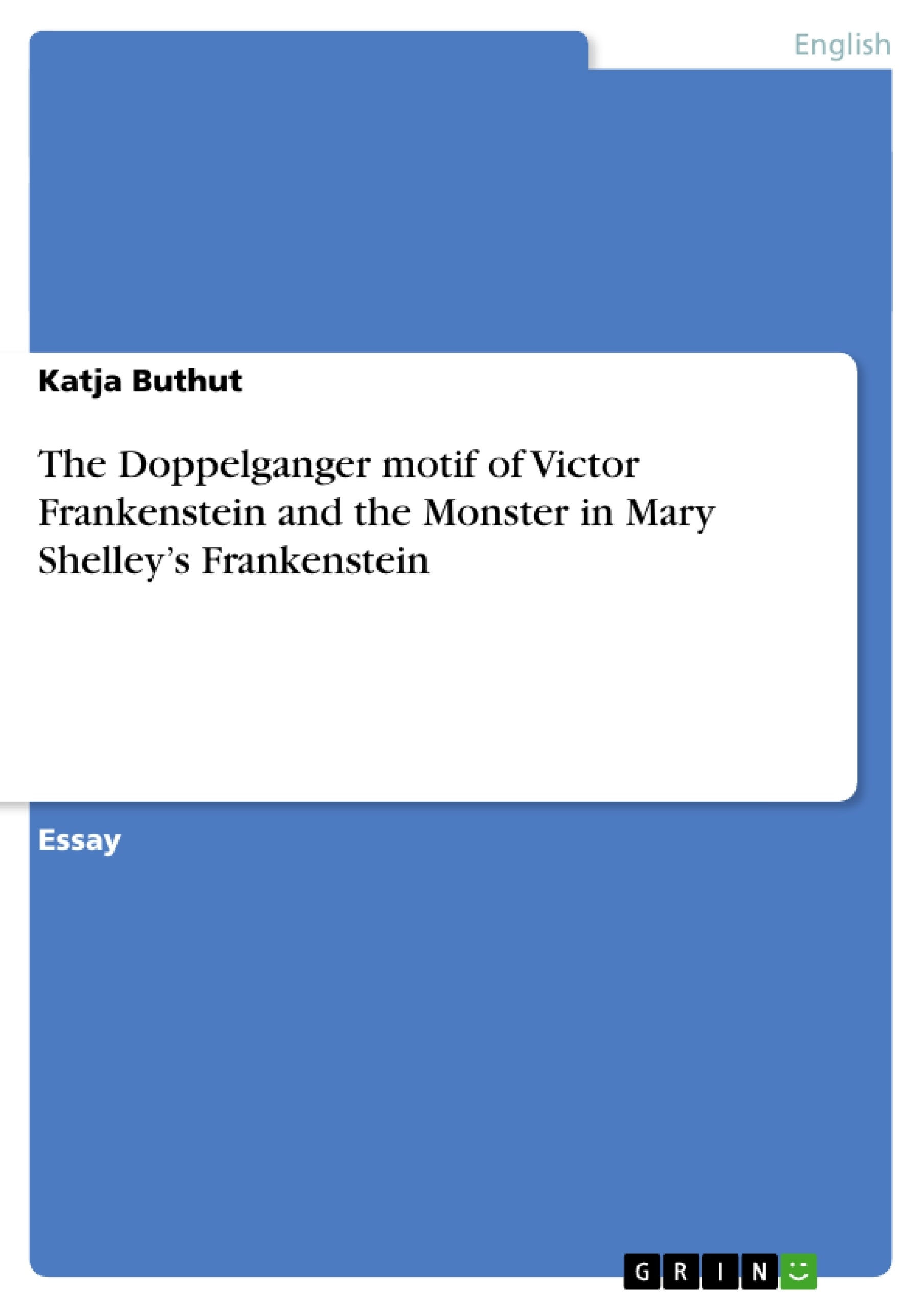 the doppelganger motif of victor frankenstein and the monster in the doppelganger motif of victor frankenstein and the monster in publish your master s thesis bachelor s thesis essay or term paper