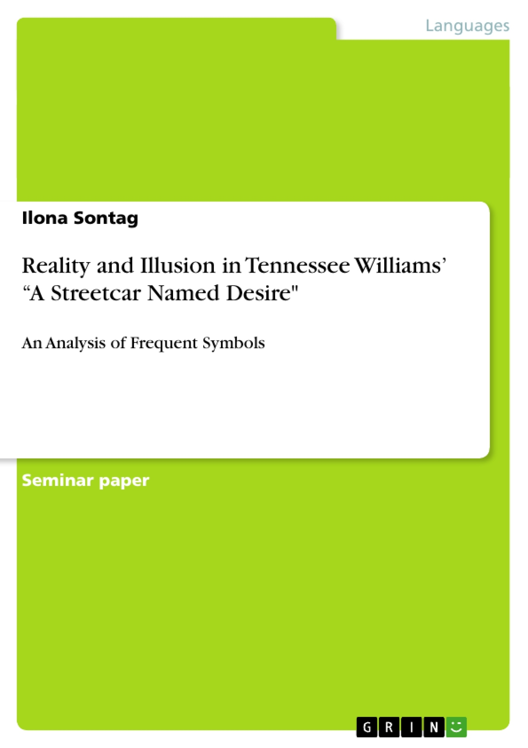 reality and illusion in tennessee williams a streetcar d reality and illusion in tennessee williams a streetcar d desire publish your master s thesis bachelor s thesis essay or term paper