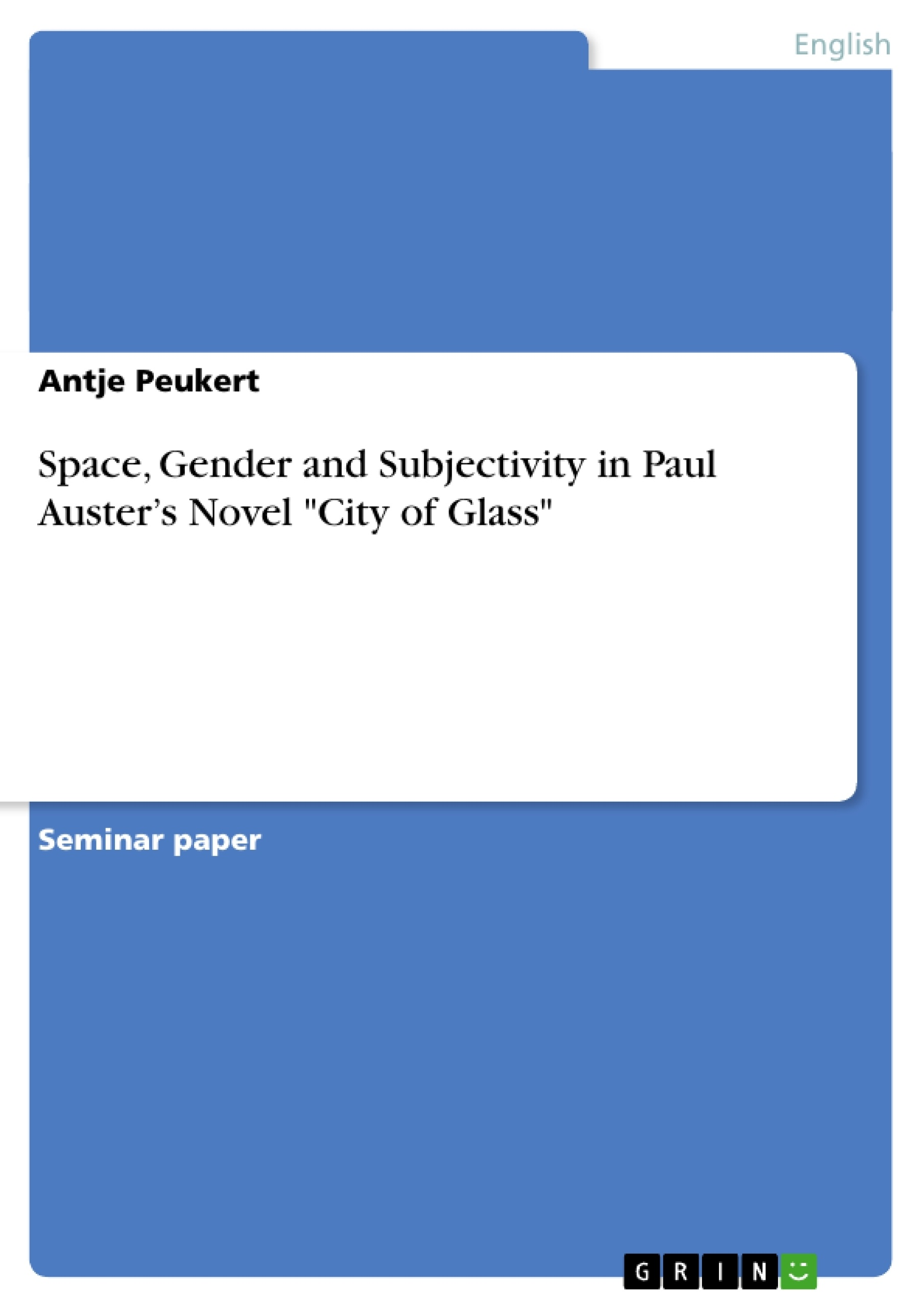 space gender and subjectivity in paul auster s novel city of space gender and subjectivity in paul auster s novel city of glass publish your master s thesis bachelor s thesis essay or term paper