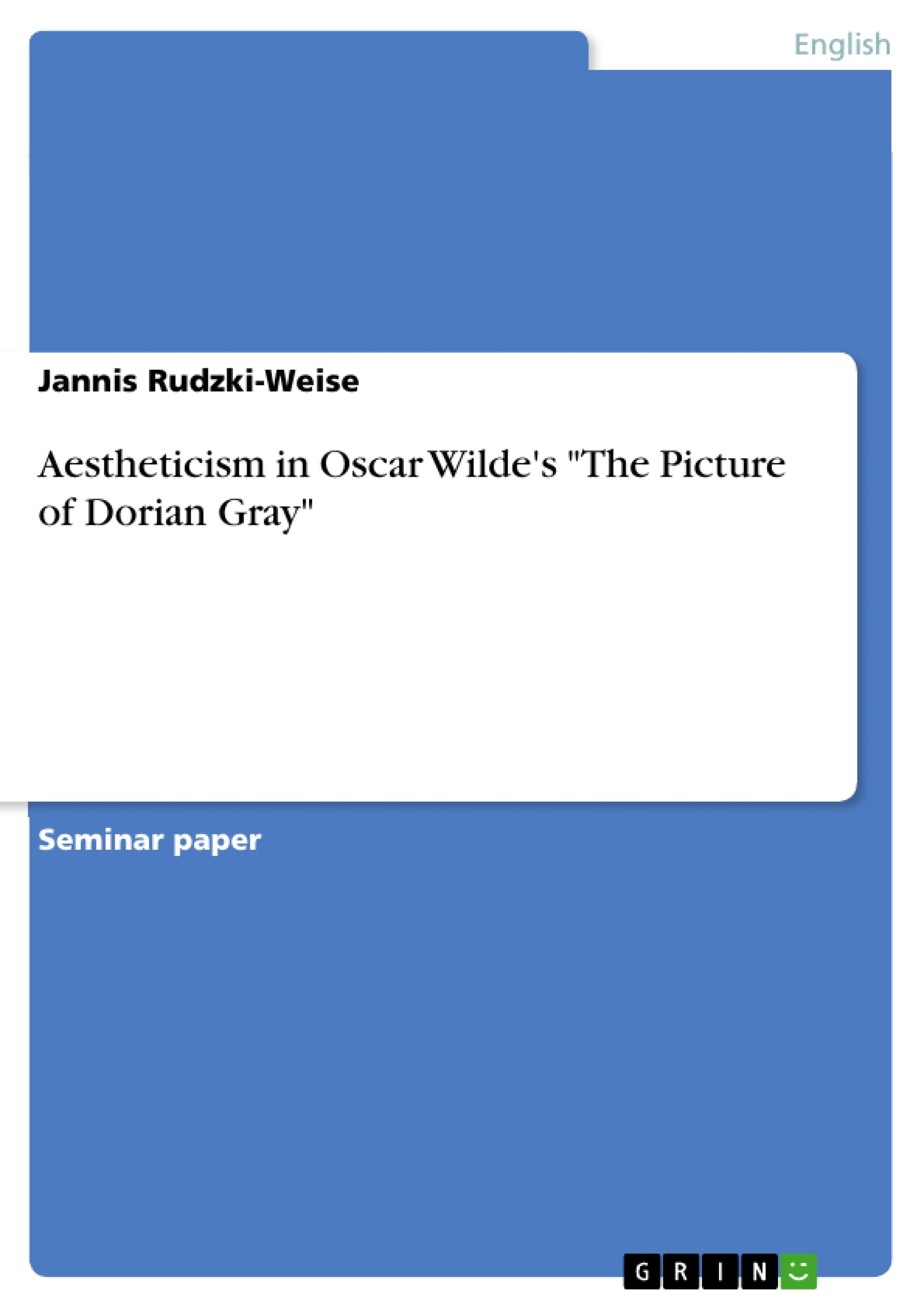 aestheticism in oscar wilde s the picture of dorian gray aestheticism in oscar wilde s the picture of dorian gray publish your master s thesis bachelor s thesis essay or term paper
