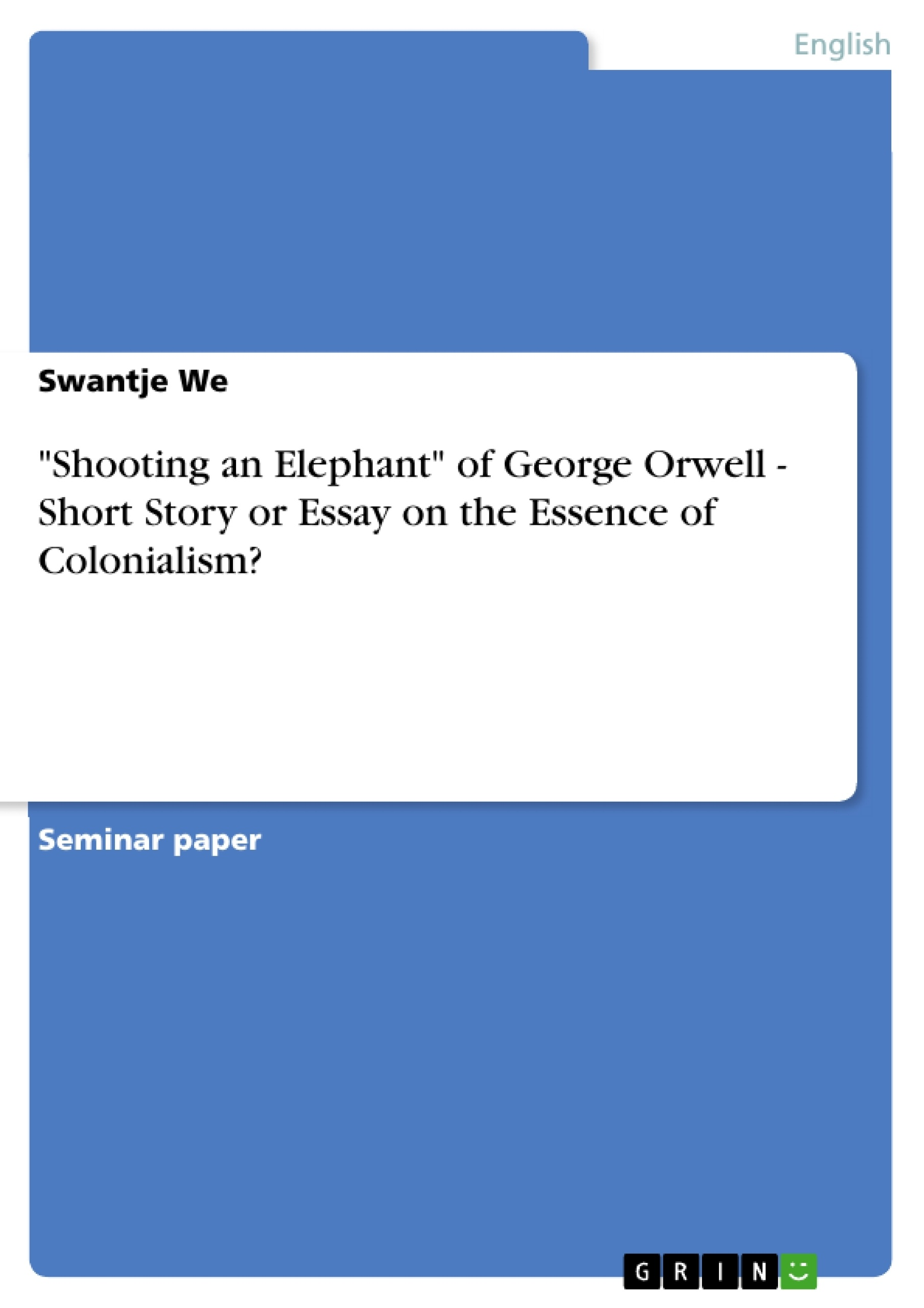 Science Essay Examples Shooting An Elephant Of George Orwell Short Story Or Essay On Shooting An  Elephant Of George Essay Writing Topics For High School Students also Proposal Essay Examples Essays On Short Stories Shooting An Elephant Of George Orwell  Essay On English Language