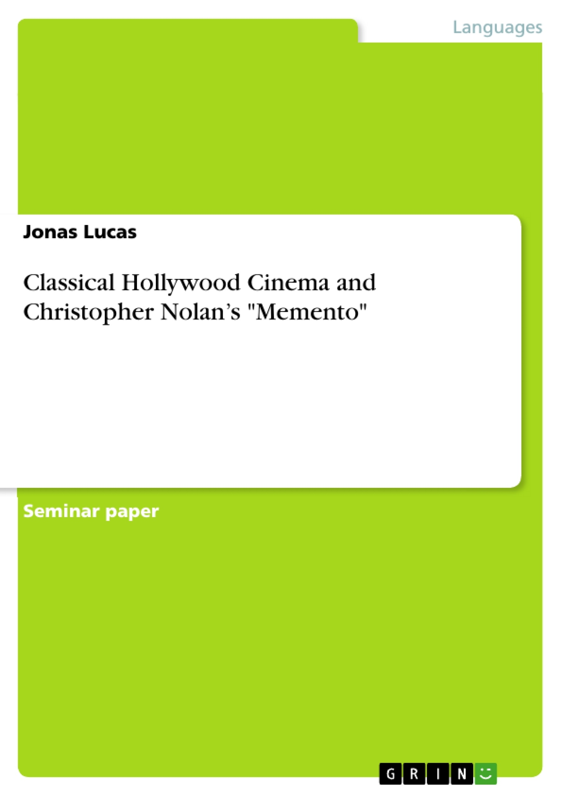 classical hollywood cinema and christopher nolan s memento classical hollywood cinema and christopher nolan s memento publish your master s thesis bachelor s thesis essay or term paper
