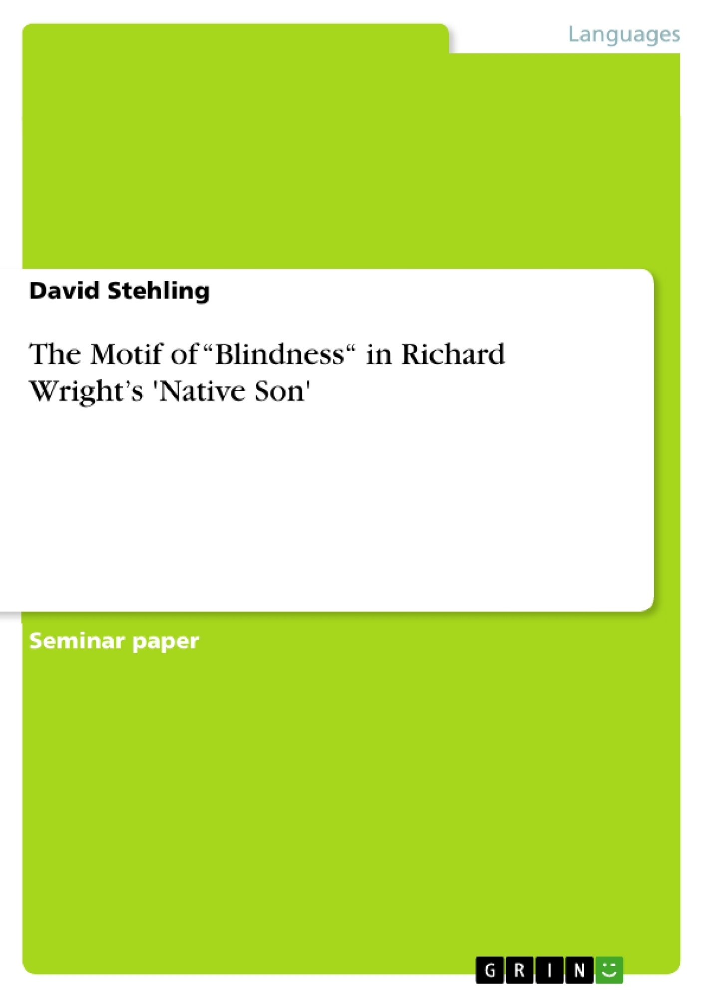 the motif of blindness in richard wright s native son the motif of blindness in richard wright s native son publish your master s thesis bachelor s thesis essay or term paper