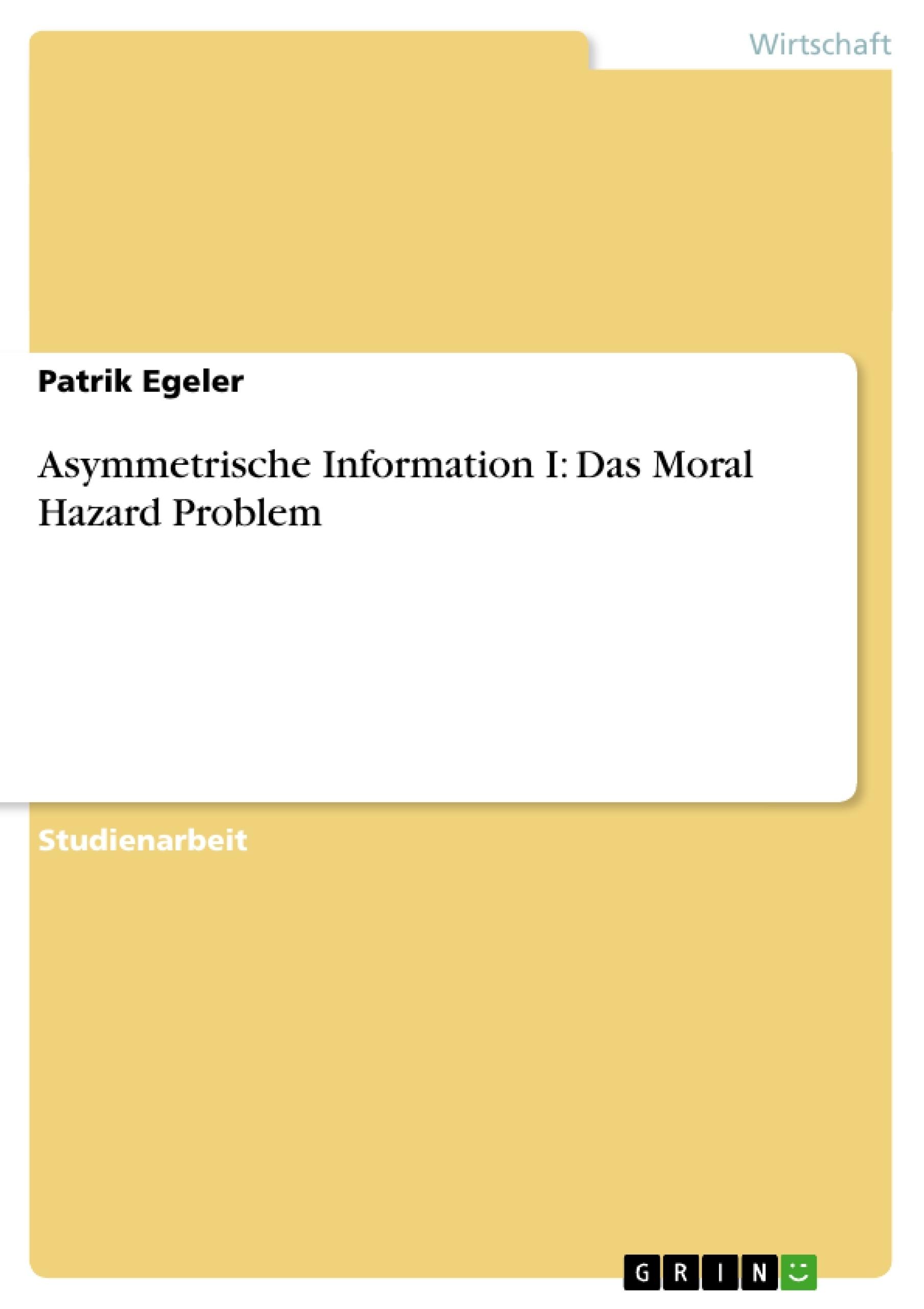moral hazard essay Moral hazard beschreibt die veränderung des verhaltens und des leistungs- anspruchs in bezug auf die inanspruchnahme von  essay, 16 seiten.