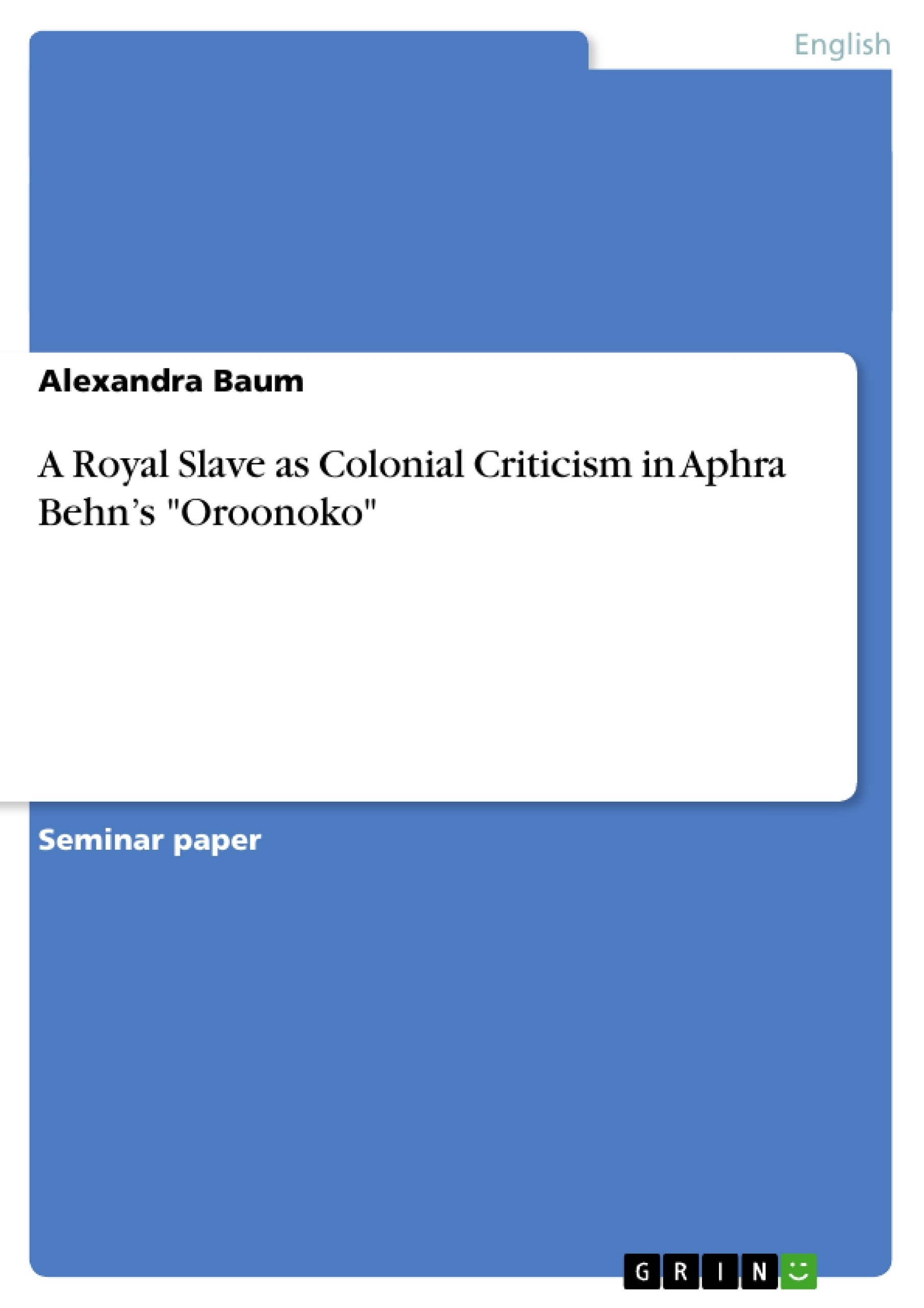 a royal slave as colonial criticism in aphra behn s oroonoko a royal slave as colonial criticism in aphra behn s oroonoko publish your master s thesis bachelor s thesis essay or term paper