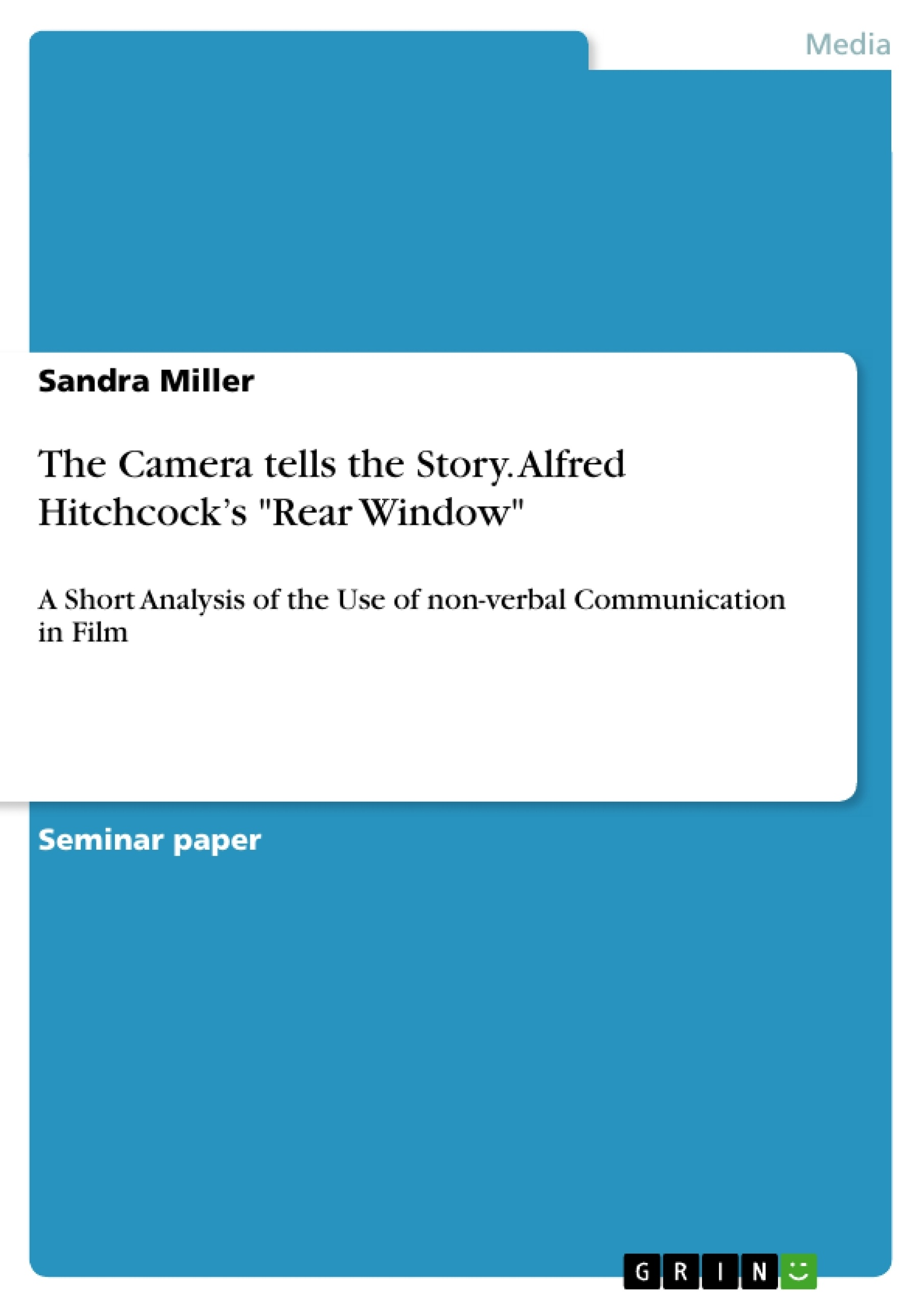 the camera tells the story alfred hitchcock s rear window alfred hitchcock s rear window publish your master s thesis bachelor s thesis essay or term paper