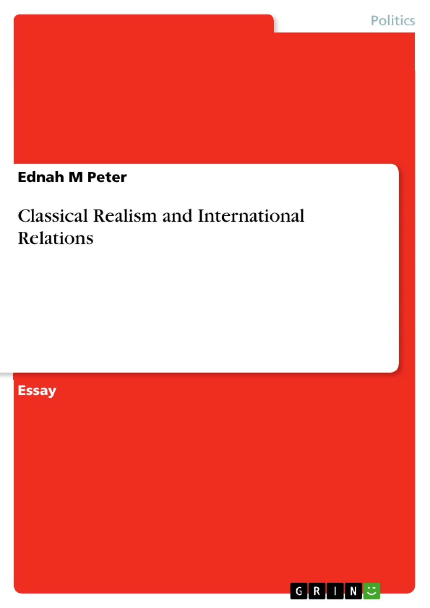 essay realism - international relations The realist theory of international relations essay sample dating back to the establishment of a chair of international relations at the university of wales in aberstwyth in 1919, after the end of the first world war the need for a theoretical and analytical study of global politics vise a vise the necessity for international relations was conceived.