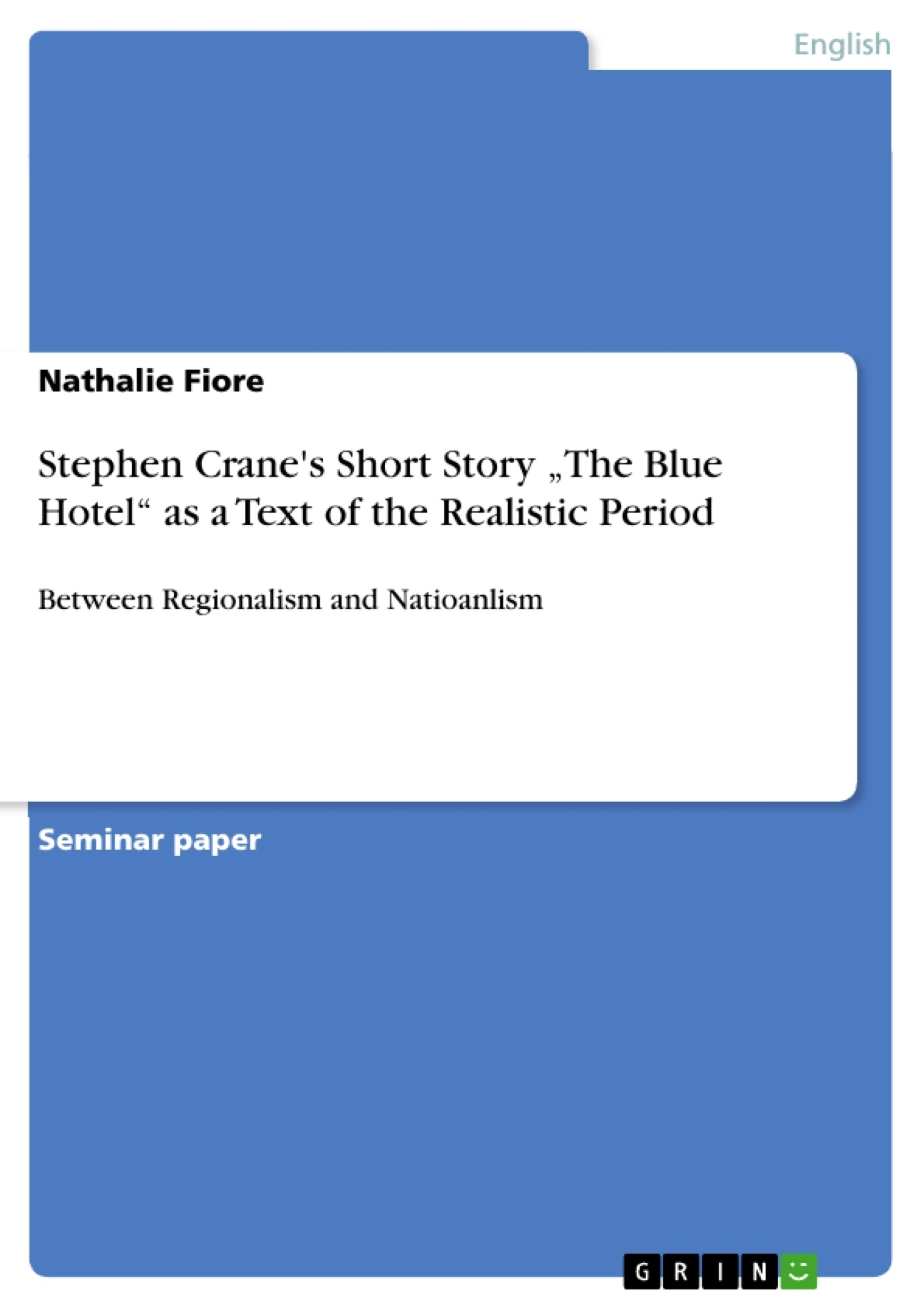 a literary analysis of the blue hotel by stephen crane Stephen crane is considered to be one of the most prominent literary naturalists in american literature naturalism was a movement in american literature during the latter half of the nineteenth century other notable american naturalist authors include frank norris, john steinbeck, edith wharton.