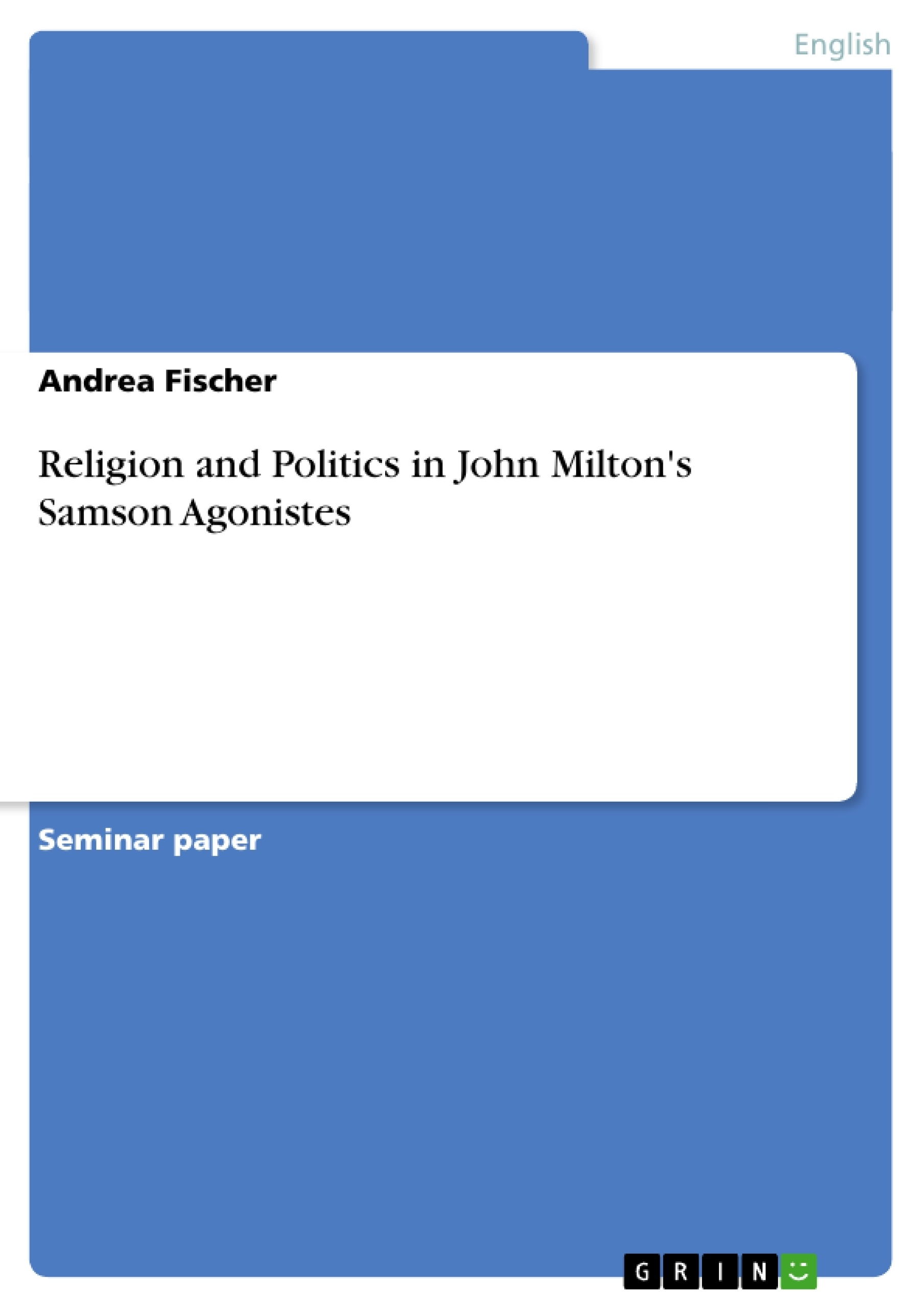 religion and politics in john milton s samson agonistes publish religion and politics in john milton s samson agonistes publish your master s thesis bachelor s thesis essay or term paper