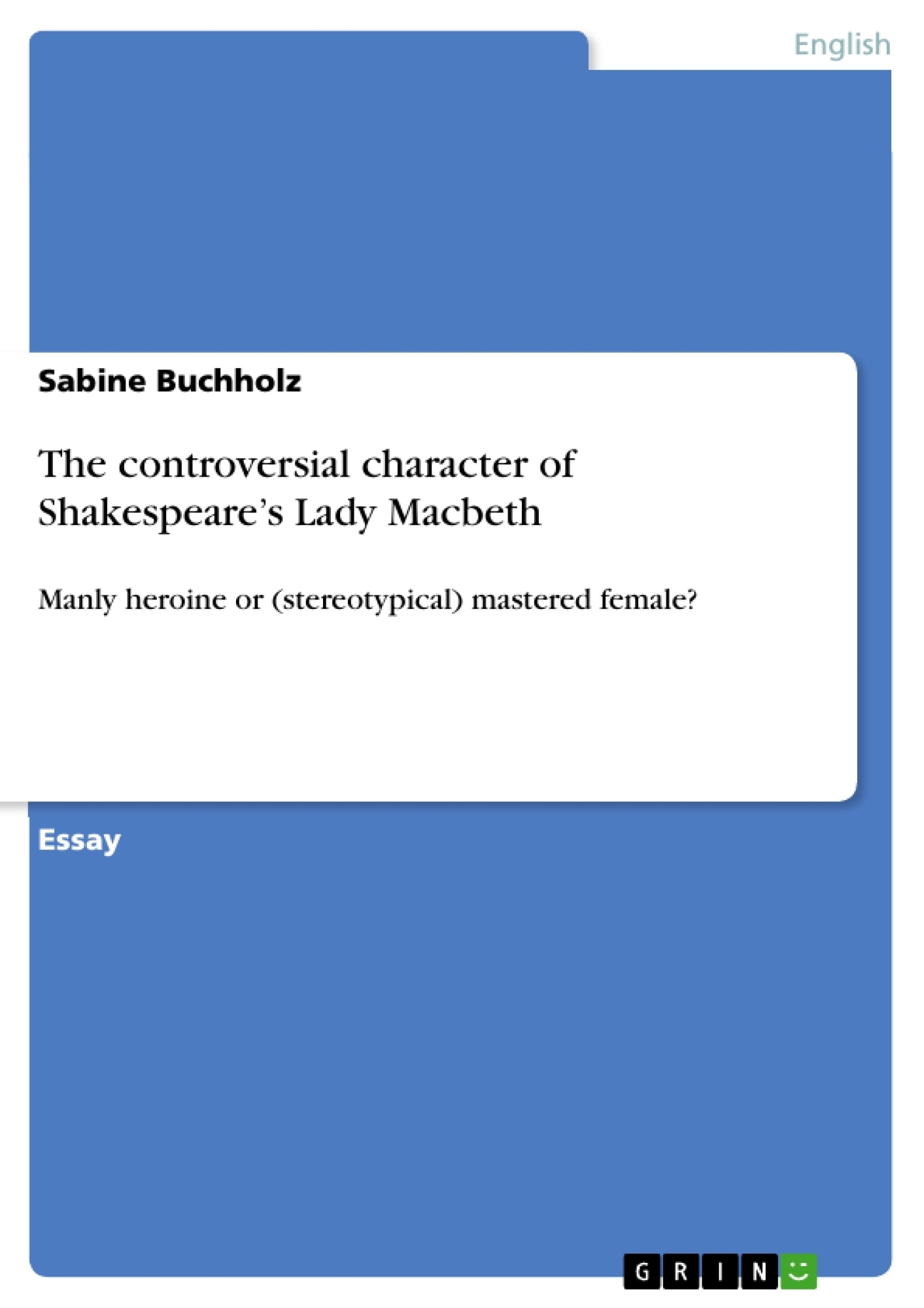 the controversial character of shakespeare s lady macbeth the controversial character of shakespeare s lady macbeth publish your master s thesis bachelor s thesis essay or term paper