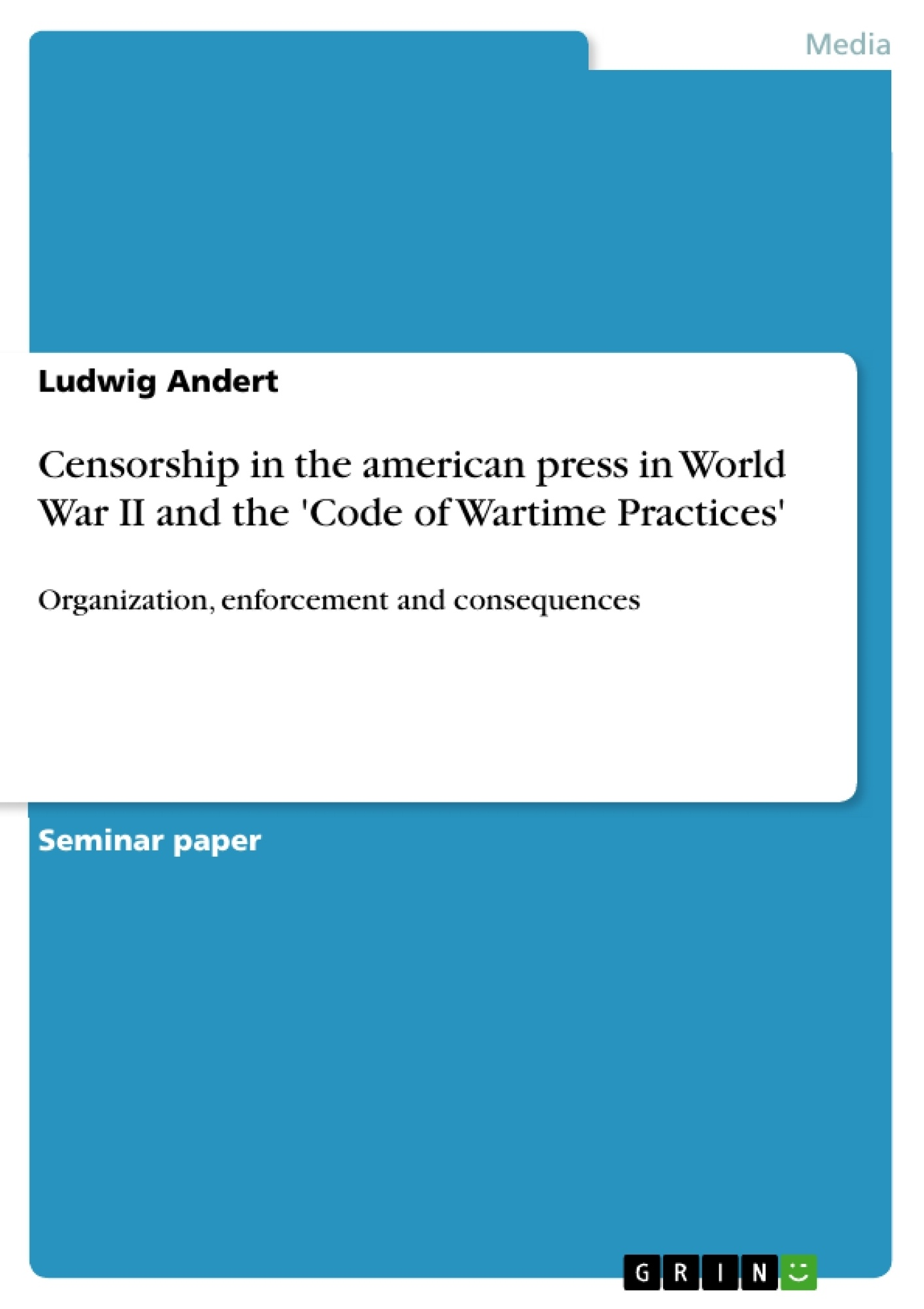 censorship in the american press in world war ii and the code of censorship in the american press in world war ii and the code of publish your master s thesis bachelor s thesis essay or term paper