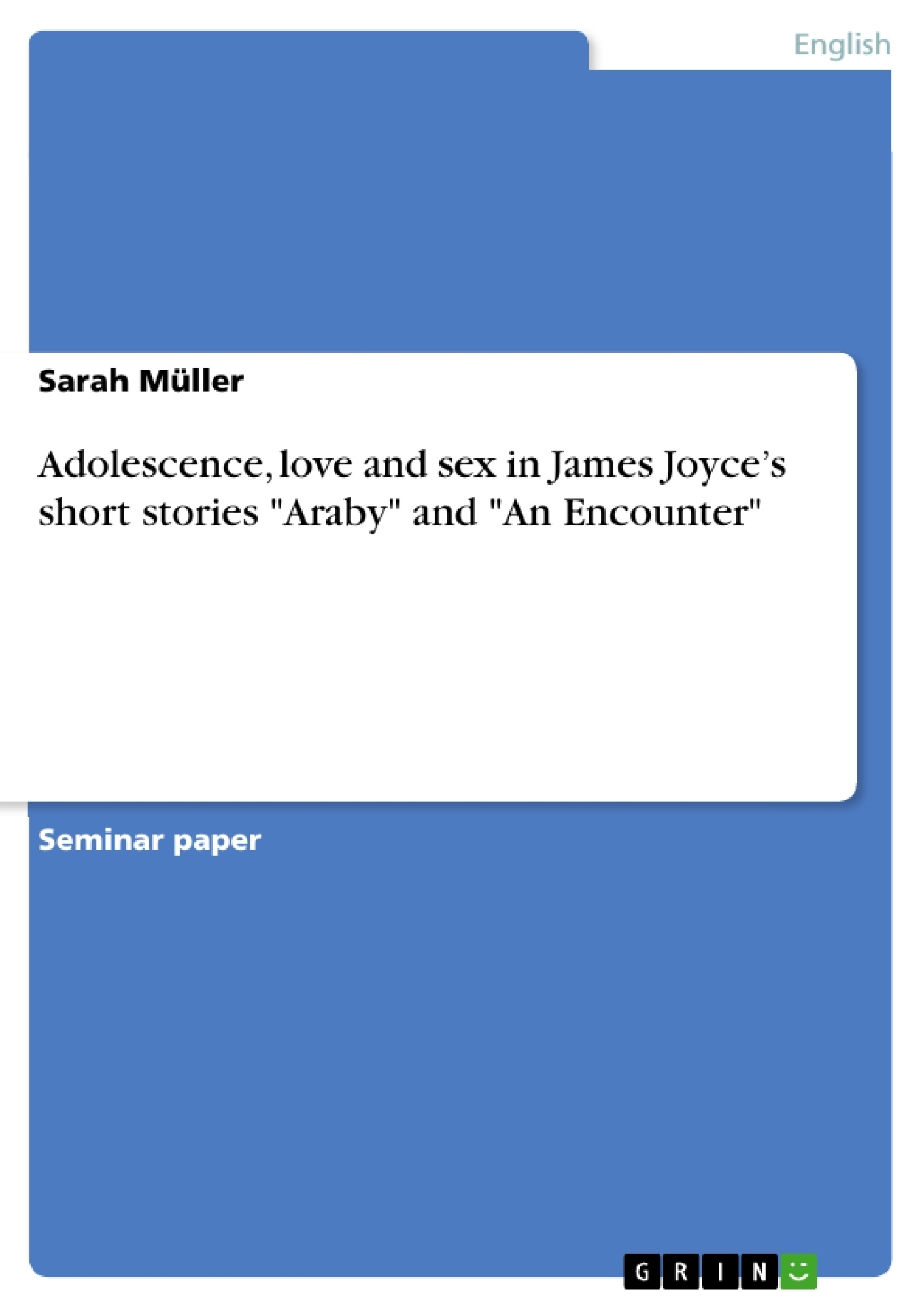 adolescence love and sex in james joyce s short stories araby adolescence love and sex in james joyce s short stories araby publish your master s thesis bachelor s thesis essay or term paper