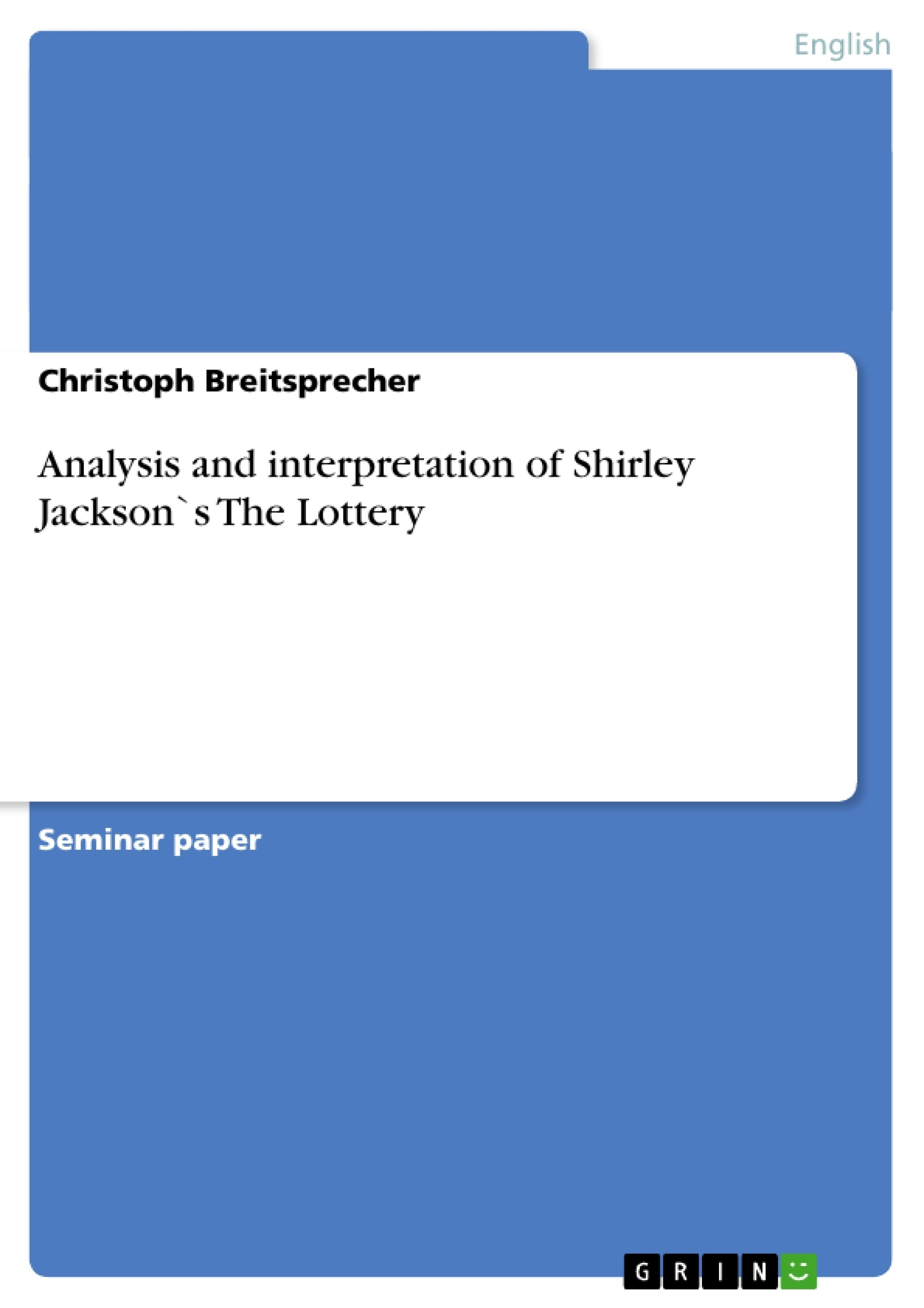 analysis and interpretation of shirley jackson`s the lottery analysis and interpretation of shirley jackson`s the lottery publish your master s thesis bachelor s thesis essay or term paper
