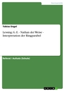 Title: Lessing, G. E. - Nathan der Weise - Interpretation der Ringparabel