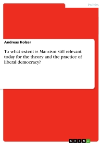 Title: To what extent is Marxism still relevant today for the theory and the practice of liberal democracy?