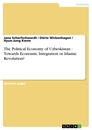 Title: The Political Economy of Uzbeskistan - Towards Economic Integration or Islamic Revolution?