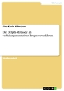 Title: Die Delphi-Methode als verbalargumentatives Prognoseverfahren