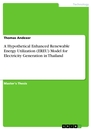 Title: A Hypothetical Enhanced Renewable Energy Utilization (EREU) Model for Electricity Generation in Thailand