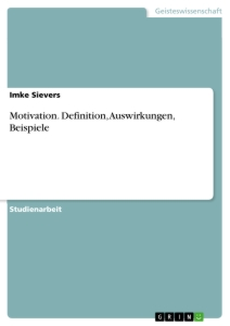 Titel: Motivation. Definition, Auswirkungen, Beispiele