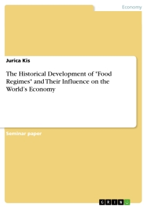 "Title: The Historical Development of ""Food Regimes"" and Their Influence on the World's Economy"