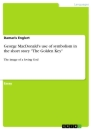 """Titel: George MacDonald's use of symbolism in the short story """"The Golden Key"""""""