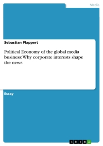 political economy media essay Political economy of the global media business: why corporate interests shape the news - mir, ma sebastian plappert - essay - communications - media and politics, politic communications - publish your bachelor's or master's thesis, dissertation, term paper or essay.
