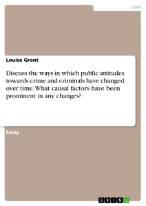 Title: Discuss the ways in which public attitudes towards crime and criminals have changed over time. What causal factors have been prominent in any changes?