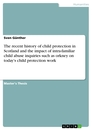 Title: The recent history of child protection in Scotland and the impact of intra-familiar child abuse inquiries such as orkney on today's child protection work