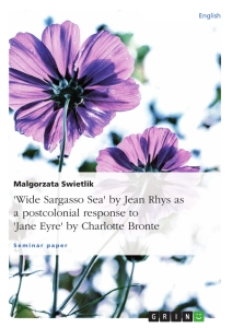 "Title: ""Wide Sargasso Sea"" by Jean Rhys as a postcolonial response to ""Jane Eyre"" by Charlotte Bronte"