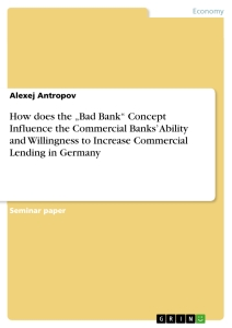"Title: How does the ""Bad Bank"" Concept Influence the Commercial Banks' Ability and Willingness to Increase Commercial Lending in Germany"