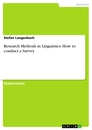 Titel: Research Methods in Linguistics: How to conduct a Survey