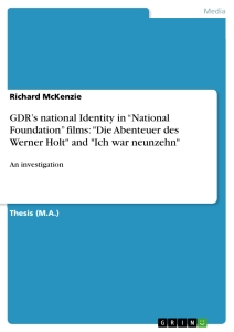 "Title: GDR's national Identity in ""National Foundation"" films: ""Die Abenteuer des Werner Holt"" and ""Ich war neunzehn"""