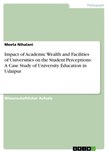 Titel: Impact of Academic Wealth and Facilities of Universities on the Student Perceptions: A Case Study of University Education in Udaipur