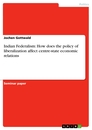 Title: Indian Federalism: How does the policy of liberalization affect centre-state economic relations
