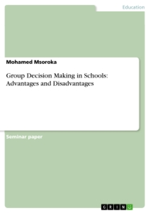 group decision making in schools advantages and disadvantages group decision making in schools advantages and disadvantages