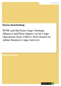 Title: WOW and SkyTeam Cargo: Strategic Alliances and Their Impact on Air Cargo Operations from 1998 to 2010 (based on Airline Business Cargo Surveys)
