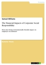 Title: The Financial Impacts of Corporate Social Responsibility