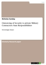 Title: Outsorcing of Security to private Military Contractors: State Responsibilities