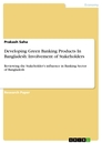 Title: Developing Green Banking Products In Bangladesh: Involvement of Stakeholders