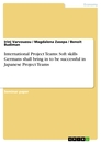 Title: International Project Teams: Soft skills Germans shall bring in to be successful in Japanese Project Teams