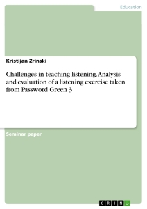 Title: Challenges in teaching listening. Analysis and evaluation of a listening exercise taken from Password Green 3