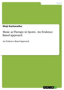 Title: Music as Therapy in Sports - An Evidence Based Approach