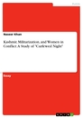 """Title: Kashmir, Militarization, and Women in Conflict: A Study of """"Curfewed Night"""""""