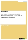 Title: The Role of Social Media in Human Resource Management. A case study of organizations in Barbados
