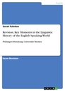 Title: Revision. Key Moments in the Linguistic History of the English Speaking World