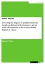 Title: Assessing the Impact of Quality Electricity Supply on Industrial Performance. A Case Study of Industries in the Greater Accra Region of Ghana