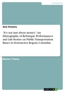 """Title: """"It's not just about money"""": An Ethnography of Rebusque Performances and Life-Stories on Public Transportation Buses in Downtown Bogotá, Colombia"""